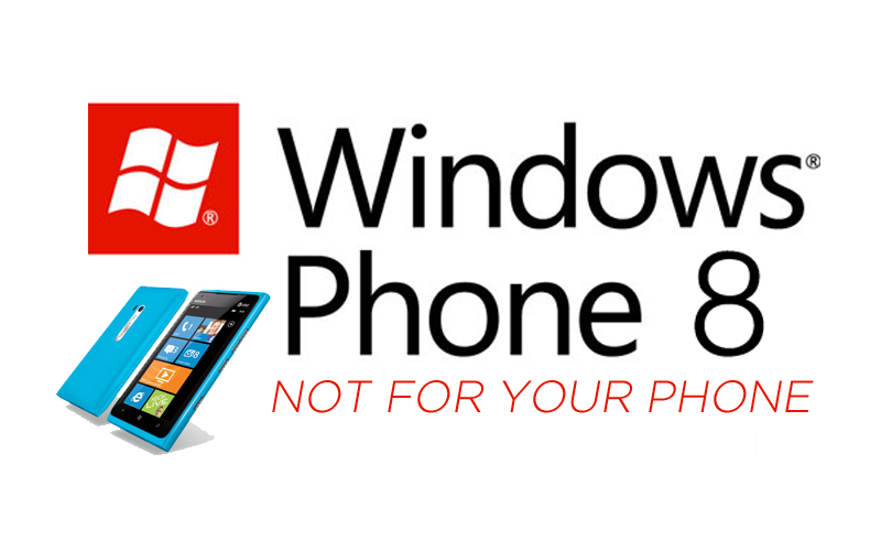 WP8 NOT FOR YOUR PHONE